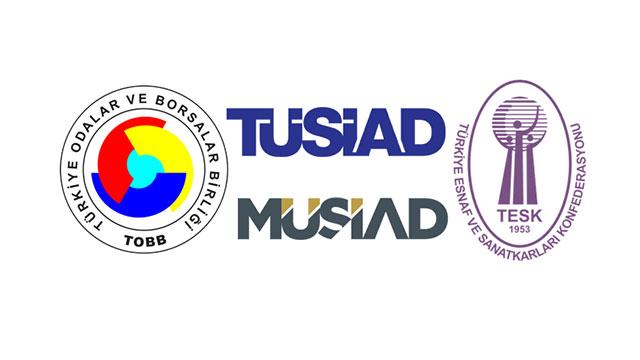 TOBB, TESK, MÜSİAD ve TÜSİAD'dan ortak açıklama